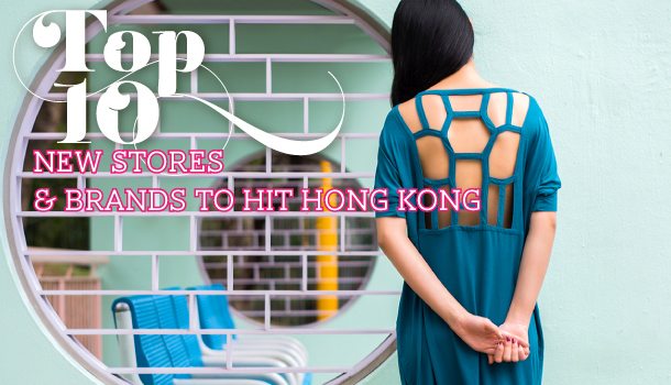 10 New Shops and Brands to Hit Hong Kong